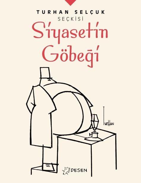 """Turhan Selçuk Seçkisi'nin ilk cildi: """"Siyasetin Göbeği"""""""